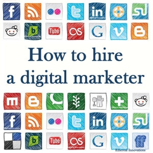How to Hire a Digital Marketer | SEO, content marketing, social media, email, video, linkedin blogging analytics measuring ROI | Ethereal innovations|