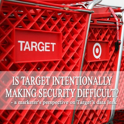Is Target intentionally making security difficult - a marketer's perspective on Target's data leak