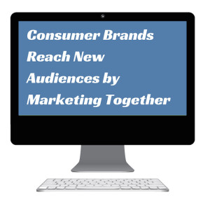 Consumer Brands Reach New Audiences by Marketing Together